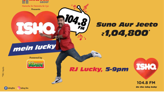 Get 'ISHQ MEIN LUCKY'on India's 1st Romantic Radio Station- 104.8 ISHQ FM